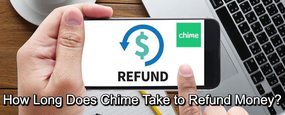 How Long Does Chime Take to Refund Money?