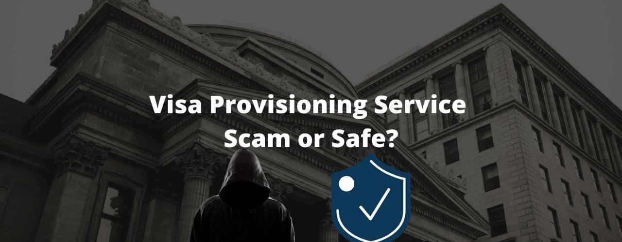 Visa Provisioning Service – Is It Safe or Should You Be Concerned?