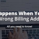 What Happens When You Enter The Wrong Billing Address