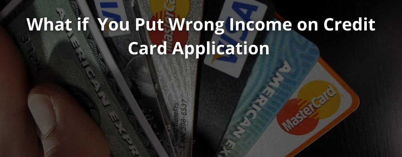Put Wrong Income on Credit Card Application