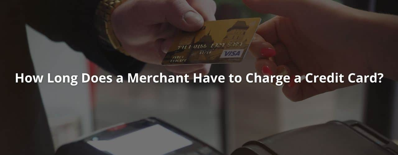 How Long Does a Merchant Have to Charge a Credit Card?
