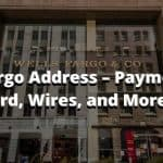 All Wells Fargo Address – Payment, Credit Card, Wires, and More.