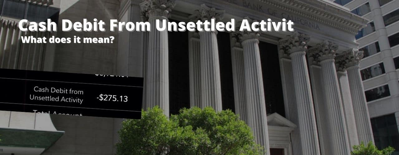 Cash Debit from unsettled activity